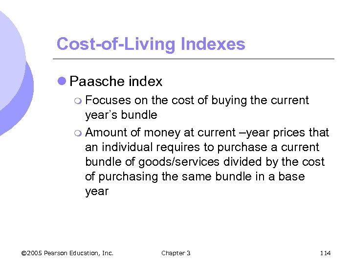 Cost-of-Living Indexes l Paasche index m Focuses on the cost of buying the current