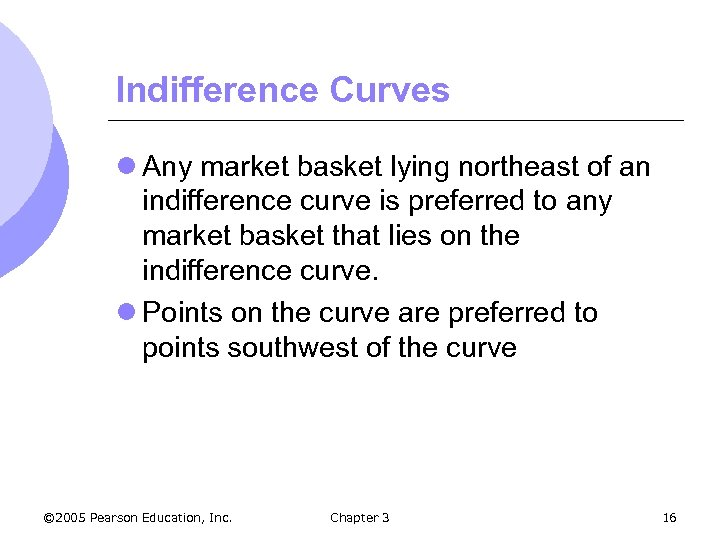 Indifference Curves l Any market basket lying northeast of an indifference curve is preferred