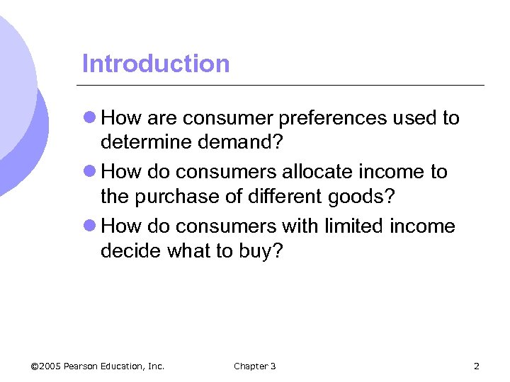 Introduction l How are consumer preferences used to determine demand? l How do consumers