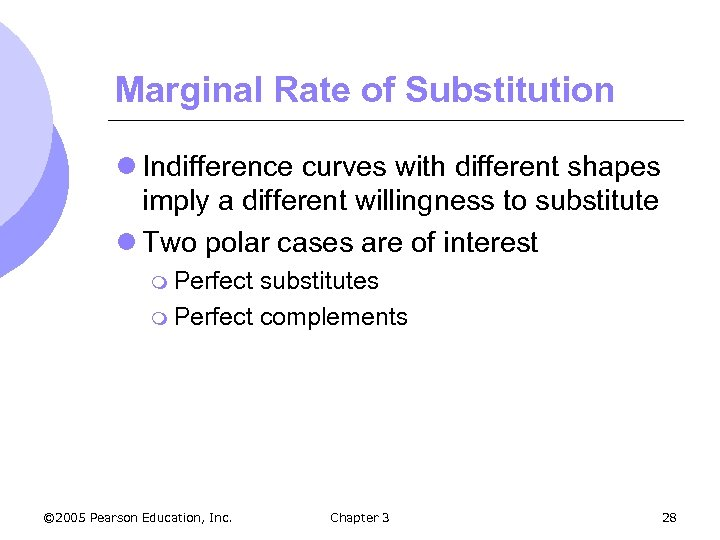 Marginal Rate of Substitution l Indifference curves with different shapes imply a different willingness