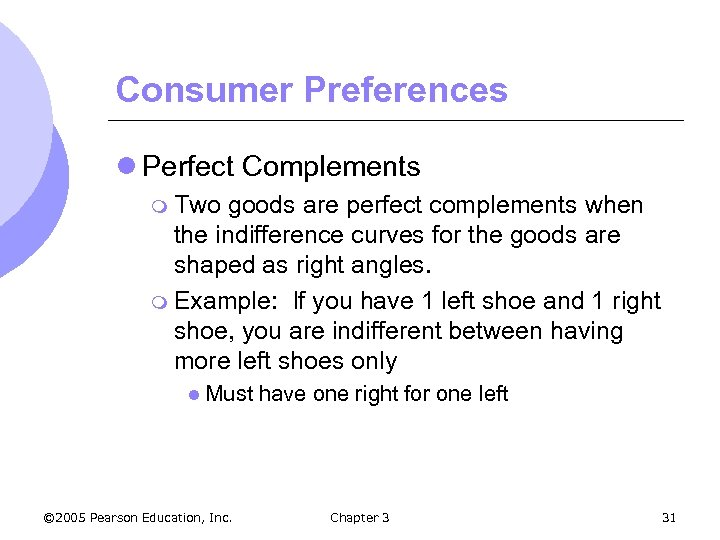Consumer Preferences l Perfect Complements m Two goods are perfect complements when the indifference