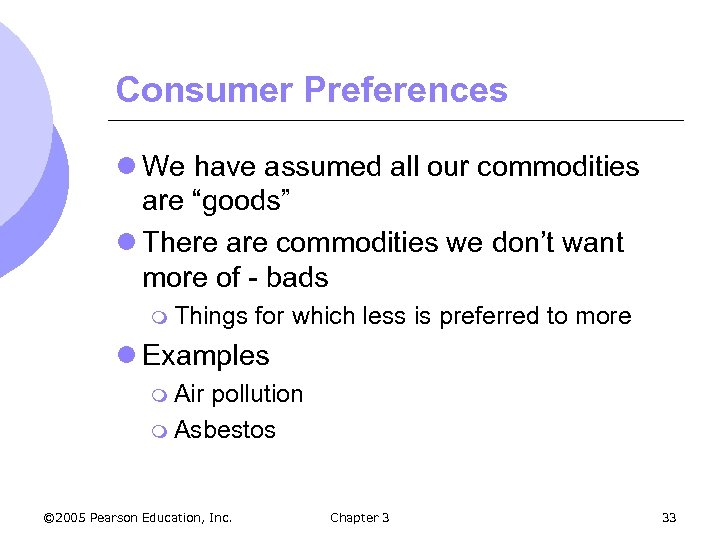 "Consumer Preferences l We have assumed all our commodities are ""goods"" l There are"