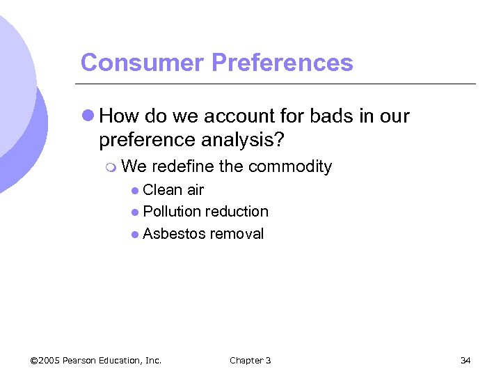Consumer Preferences l How do we account for bads in our preference analysis? m