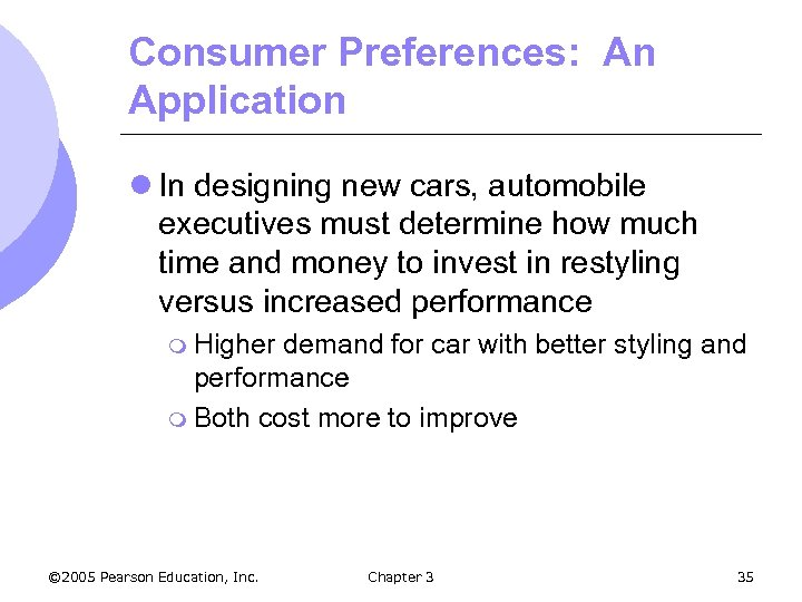 Consumer Preferences: An Application l In designing new cars, automobile executives must determine how