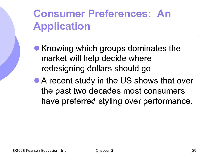 Consumer Preferences: An Application l Knowing which groups dominates the market will help decide