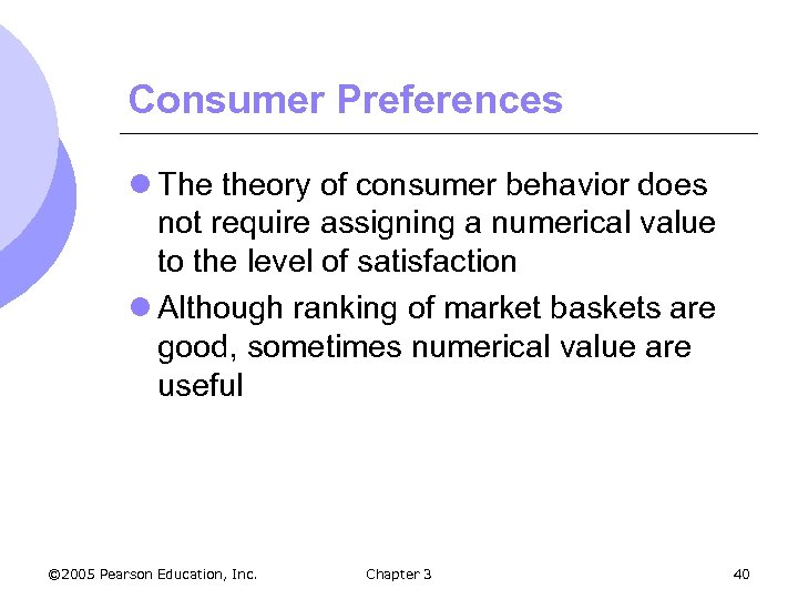Consumer Preferences l The theory of consumer behavior does not require assigning a numerical