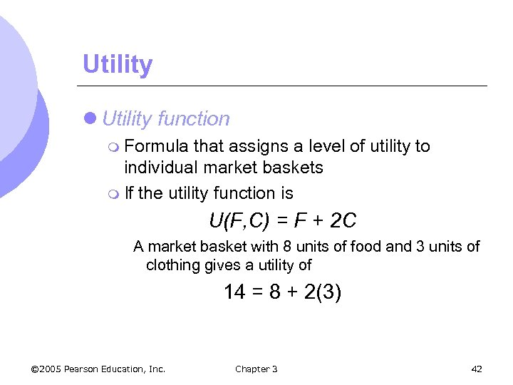 Utility l Utility function m Formula that assigns a level of utility to individual