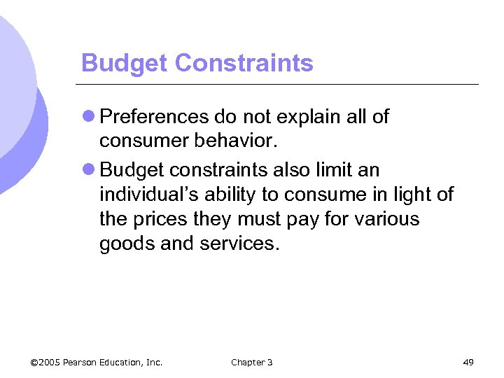 Budget Constraints l Preferences do not explain all of consumer behavior. l Budget constraints