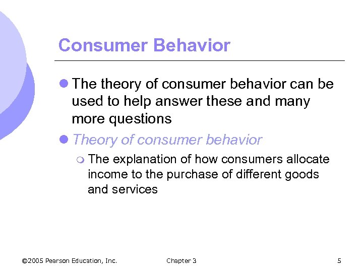 Consumer Behavior l The theory of consumer behavior can be used to help answer