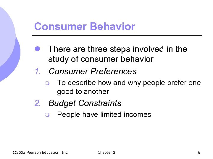 Consumer Behavior l There are three steps involved in the study of consumer behavior