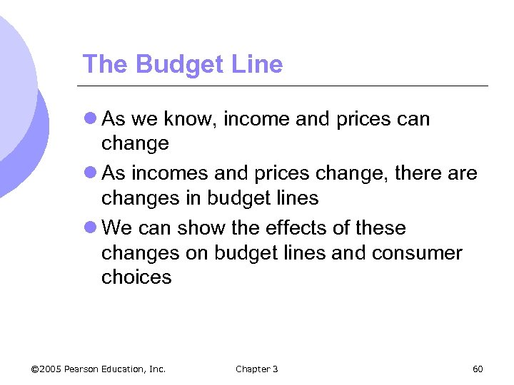 The Budget Line l As we know, income and prices can change l As