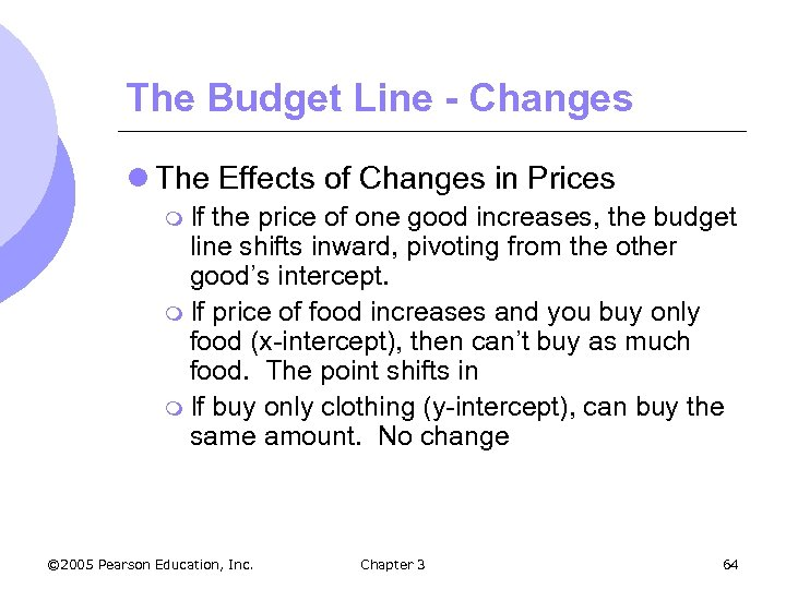 The Budget Line - Changes l The Effects of Changes in Prices m If