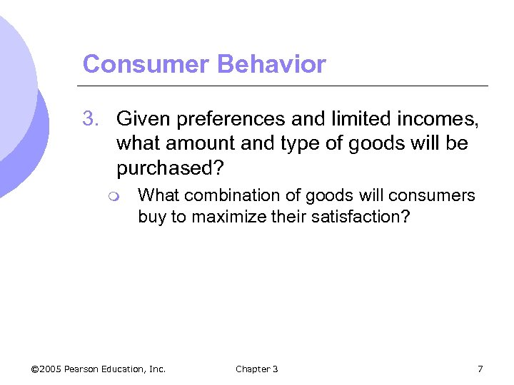 Consumer Behavior 3. Given preferences and limited incomes, what amount and type of goods