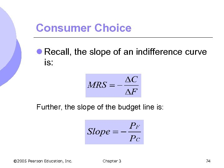 Consumer Choice l Recall, the slope of an indifference curve is: Further, the slope
