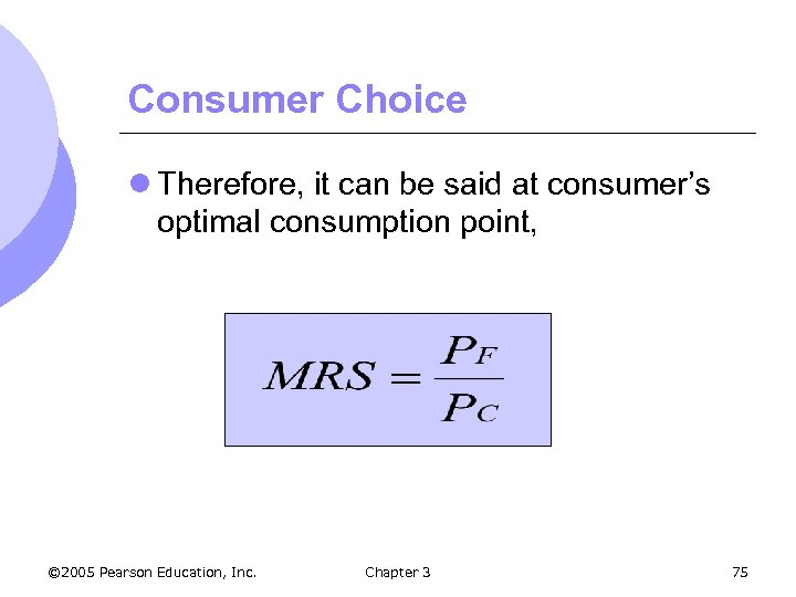 Consumer Choice l Therefore, it can be said at consumer's optimal consumption point, ©