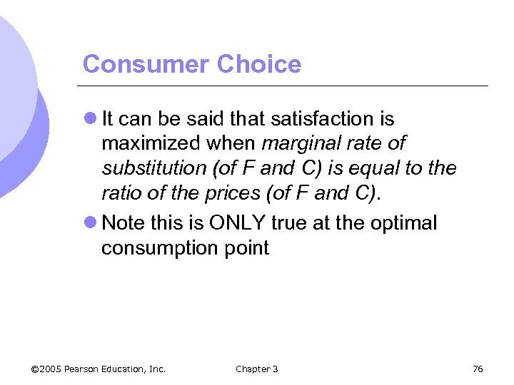 Consumer Choice l It can be said that satisfaction is maximized when marginal rate