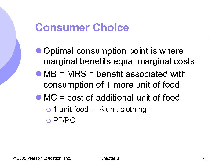 Consumer Choice l Optimal consumption point is where marginal benefits equal marginal costs l