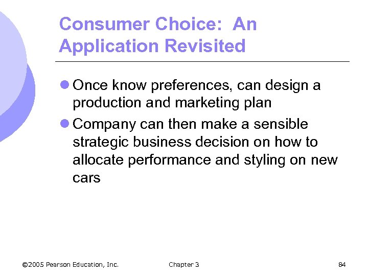 Consumer Choice: An Application Revisited l Once know preferences, can design a production and