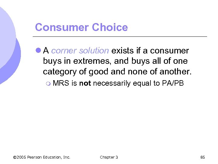 Consumer Choice l A corner solution exists if a consumer buys in extremes, and