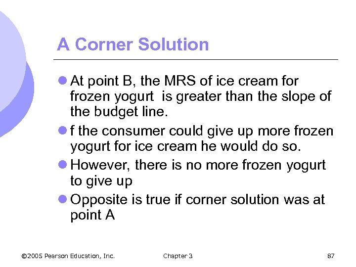 A Corner Solution l At point B, the MRS of ice cream for frozen