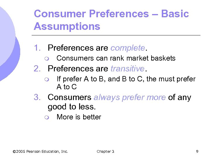 Consumer Preferences – Basic Assumptions 1. Preferences are complete. m Consumers can rank market