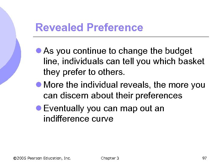 Revealed Preference l As you continue to change the budget line, individuals can tell