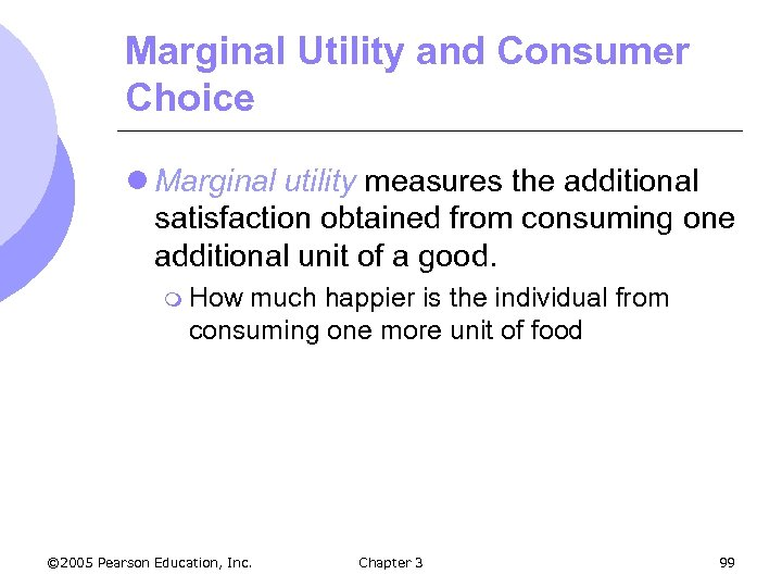 Marginal Utility and Consumer Choice l Marginal utility measures the additional satisfaction obtained from