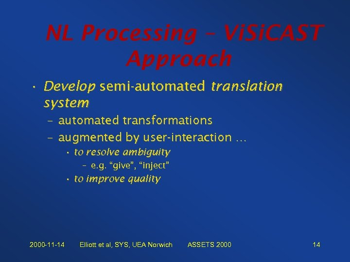 NL Processing – Vi. Si. CAST Approach • Develop semi-automated translation system – automated