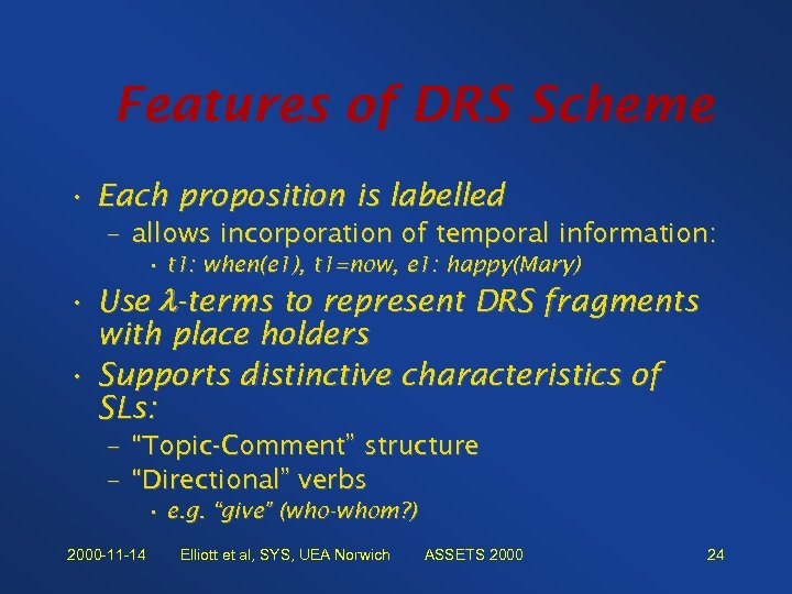 Features of DRS Scheme • Each proposition is labelled – allows incorporation of temporal