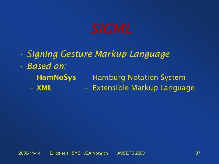 Si. GML • Signing Gesture Markup Language • Based on: – Ham. No. Sys