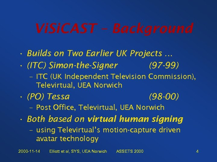 Vi. Si. CAST – Background • Builds on Two Earlier UK Projects … •