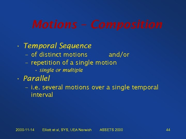 Motions – Composition • Temporal Sequence – – of distinct motions and/or repetition of