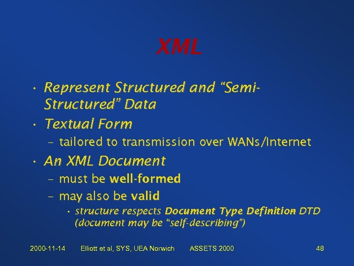 "XML • Represent Structured and ""Semi. Structured"" Data • Textual Form – tailored to"