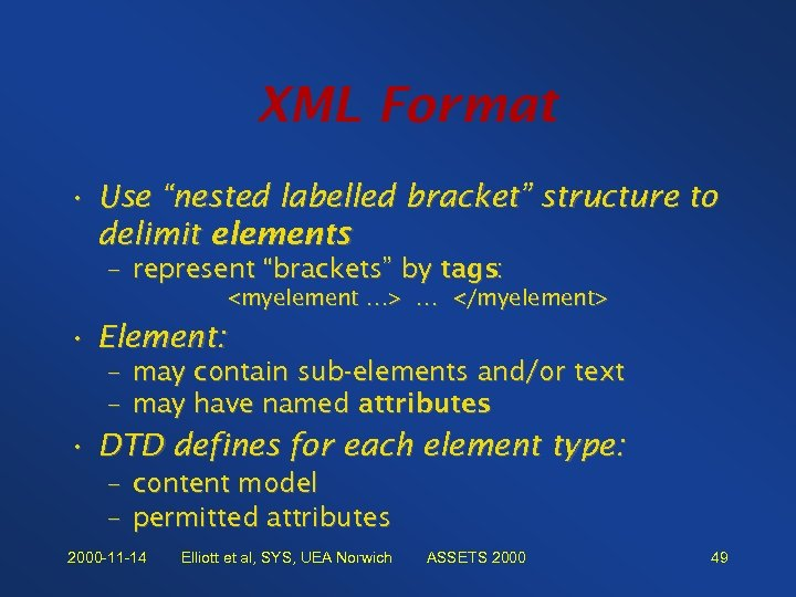 "XML Format • Use ""nested labelled bracket"" structure to delimit elements – represent ""brackets"""