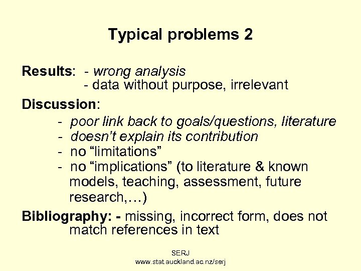 Typical problems 2 Results: - wrong analysis - data without purpose, irrelevant Discussion: -