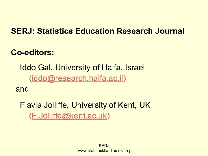 SERJ: Statistics Education Research Journal Co-editors: Iddo Gal, University of Haifa, Israel (iddo@research. haifa.