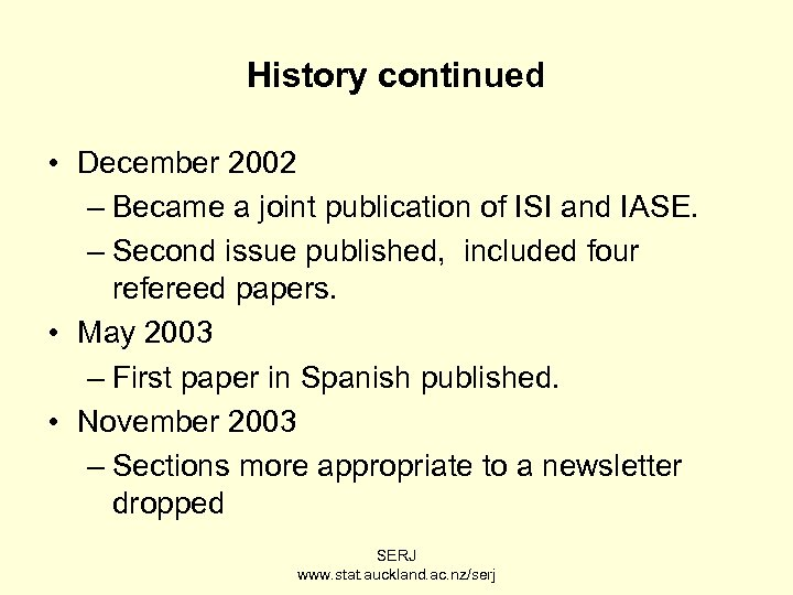 History continued • December 2002 – Became a joint publication of ISI and IASE.