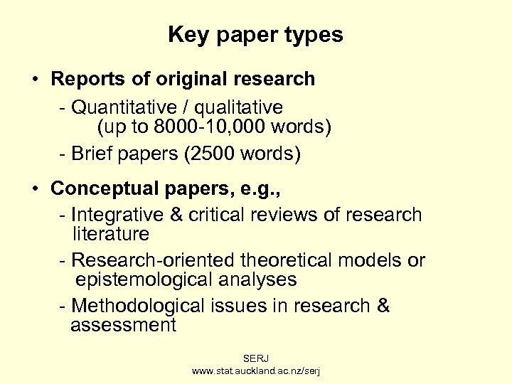Key paper types • Reports of original research - Quantitative / qualitative (up to