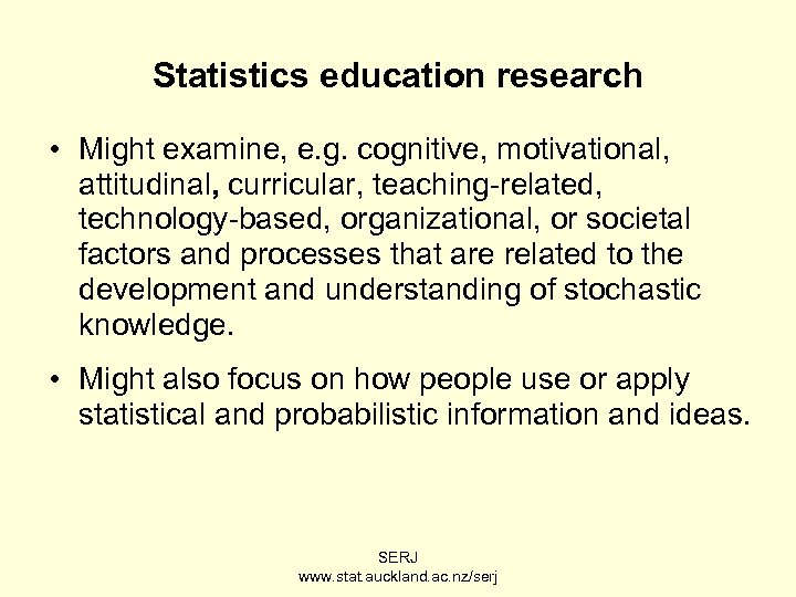 Statistics education research • Might examine, e. g. cognitive, motivational, attitudinal, curricular, teaching-related, technology-based,