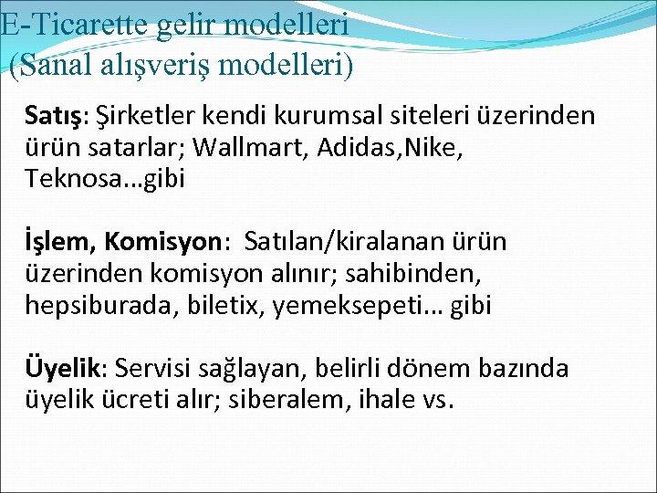 E-Ticarette gelir modelleri (Sanal alışveriş modelleri) Satış: Şirketler kendi kurumsal siteleri üzerinden ürün satarlar;