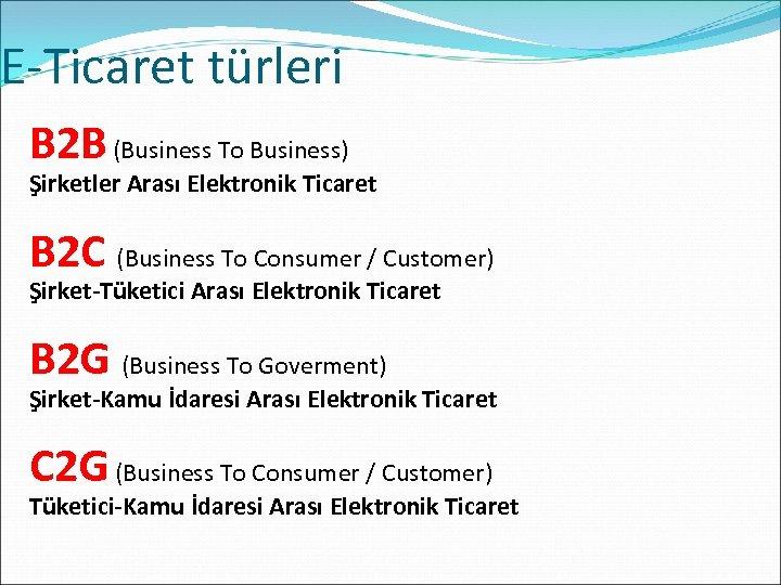 E-Ticaret türleri B 2 B (Business To Business) Şirketler Arası Elektronik Ticaret B 2