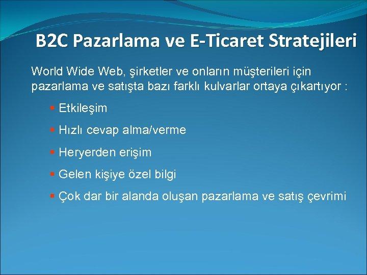 B 2 C Pazarlama ve E-Ticaret Stratejileri World Wide Web, şirketler ve onların müşterileri