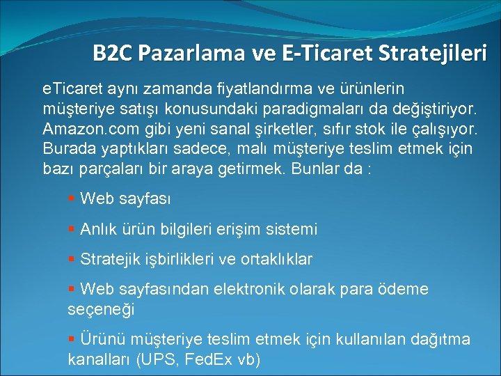 B 2 C Pazarlama ve E-Ticaret Stratejileri e. Ticaret aynı zamanda fiyatlandırma ve ürünlerin