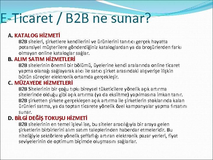 E-Ticaret / B 2 B ne sunar? A. KATALOG HİZMETİ B 2 B siteleri,