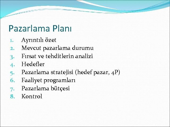 Pazarlama Planı 1. 2. 3. 4. 5. 6. 7. 8. Ayrıntılı özet Mevcut pazarlama