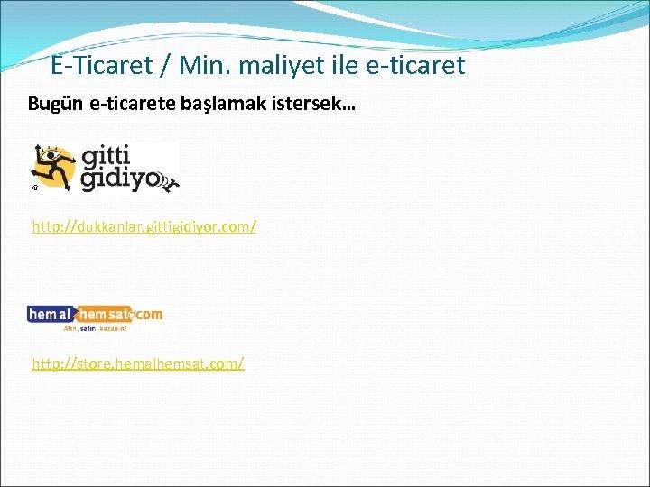 E-Ticaret / Min. maliyet ile e-ticaret Bugün e-ticarete başlamak istersek… http: //dukkanlar. gittigidiyor. com/