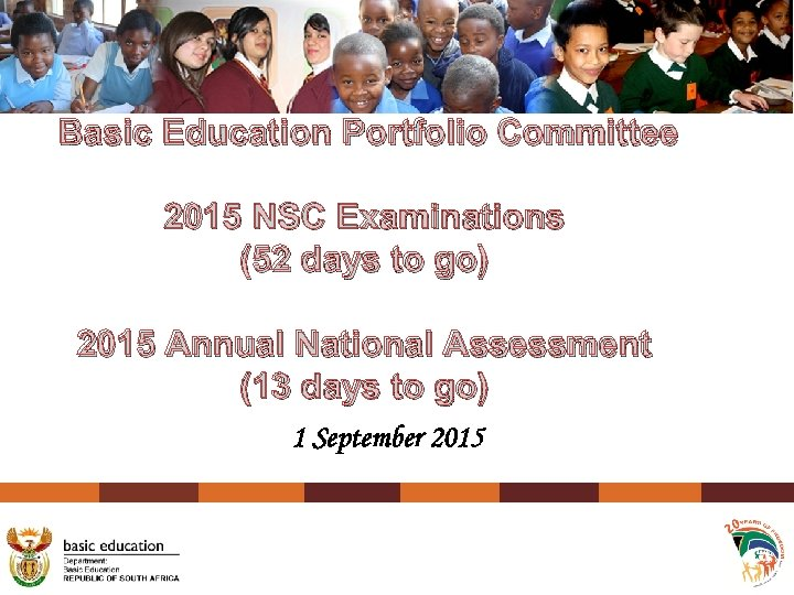 Basic Education Portfolio Committee 2015 NSC Examinations (52 days to go) 2015 Annual National