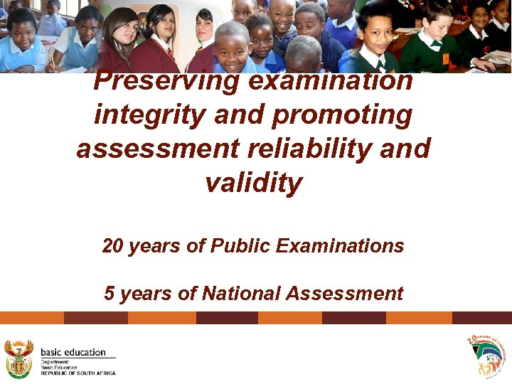 Preserving examination integrity and promoting assessment reliability and validity 20 years of Public Examinations