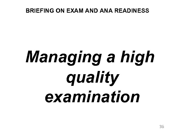 BRIEFING ON EXAM AND ANA READINESS Managing a high quality examination 36
