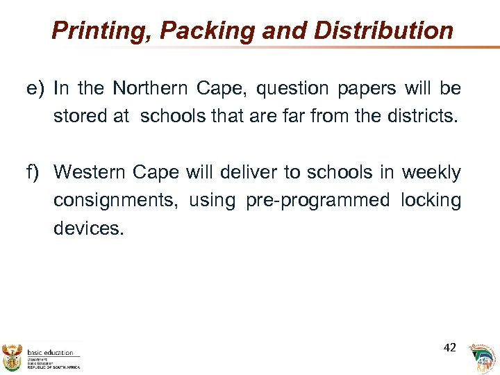 Printing, Packing and Distribution e) In the Northern Cape, question papers will be stored